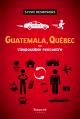Couverture : Guatemala, Québec ou l'impossible rencontre Sylvie Desrosiers