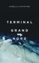 Couverture : Terminal Grand Nord Lafortune Isabelle