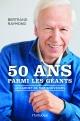 Couverture : 50 ans parmi les géants : le carnet de mes souvenirs Bertrand Raymond
