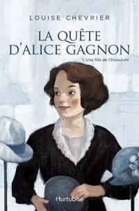La quête d'Alice Gagnon T.1 : Une fille de Chicoutimi