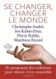 Couverture : Se changer, changer le monde Matthieu Ricard, Christophe André, Pierre Rabhi, Jon Kabat-zinn