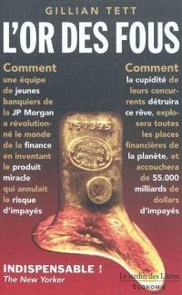 L'or des fous: l'histoire secrète de la JP Morgan ou Comment...
