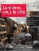 Couverture : Lumières sous la ville : quand l'archéologie raconte Montréal