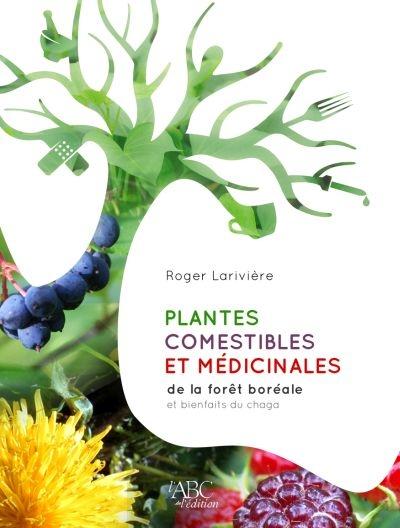 Plantes comestibles et m dicinales de la for t bor ale par roger larivi re faune et flore - Liste des plantes medicinales ...
