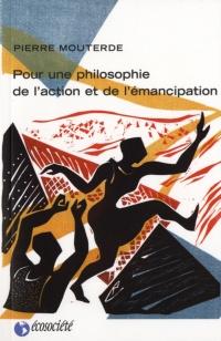 Pour une philosophie de l'action et de l'émancipation