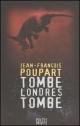 Couverture : Tombe Londres tombe Jean-françois Poupart