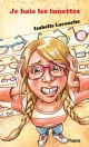 Couverture : Je hais les lunettes Isabelle Larouche, Anouk Lacasse