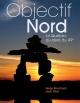 Couverture : Objectif Nord: Le Québec au-delà du 49e Serge Bouchard, Jean Désy, Mario Faubert, Heiko Wittenborn