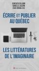 Couverture : Écrire et publier au Québec : les littératures de l'imaginaire Jean Pettigrew, François Pierre Bernier