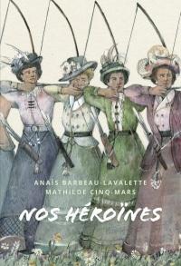 Nos héroïnes : 40 portraits de femmes québécoises