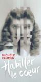 Couverture : Habiller le coeur Michèle Plomer