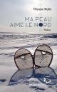 Couverture : Ma peau aime le Nord Manon Nolin