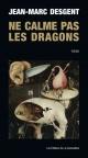 Couverture : Ne calme pas les dragons Jean-marc Desgent