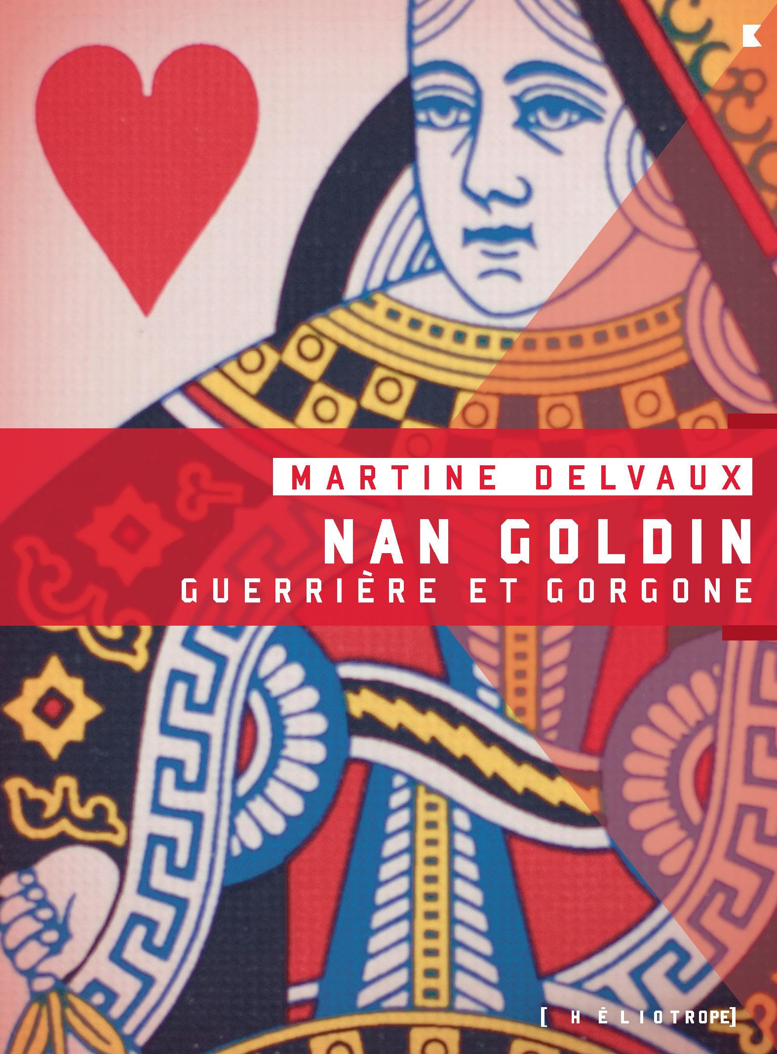 Couverture : Nan Goldin: guerrière et gorgone Martine Delvaux