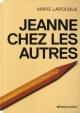Couverture : Jeanne chez les autres Marie Larocque