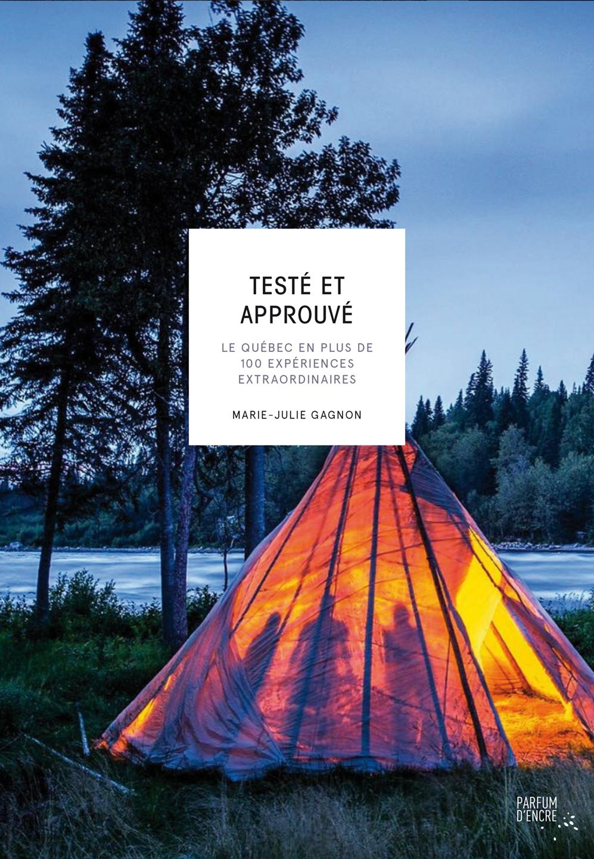 Couverture : Testé et approuvé : le Québec en plus de 100 expériences...