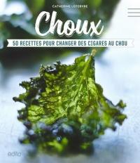 Choux: 50 recettes pour changer des cigares au chou