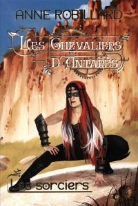 Les chevaliers d'Antarès T.6 : Les sorciers - Anne Robillard