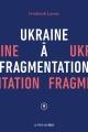 Couverture : Ukraine à fragmentation Frédérick Lavoie