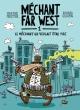 Couverture : Méchant Far West T.1 : Le méchant qui voulait être pire Marthe Pelletier, Richard Écrapou
