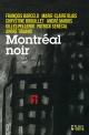 Couverture : Montréal noir Chrystine Brouillet, François Barcelo, André Marois, Marie-claire Blais, Gilles Pellerin