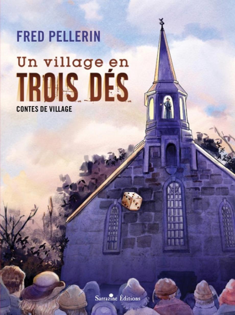 Couverture : Un village en trois dés : contes de village Fred Pellerin
