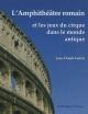 Couverture : L'amphithéâtre romain et les jeux du cirque dans le monde antique Jean-claude Golvin