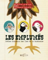 Emplumés(Les): drôles d'oiseaux des Îles de la Madeleine