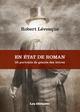 Couverture : En état de roman : 35 portraits de géants des lettres Robert Lévesque