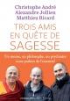 Couverture : Trois amis en quête de sagesse Matthieu Ricard, Christophe André, Alexandre Jollien