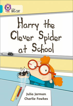 Vignette du livre Harry the Clever Spider at School: Band 07/Turquoise (Collins Big Cat) - Julia Jarman