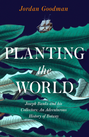 Vignette du livre Planting the World: Joseph Banks and his Collectors: An Adventurous History of Botany