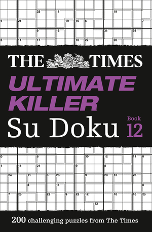 Vignette du livre The Times Ultimate Killer Su Doku Book 12: 200 of the deadliest Su Doku puzzles (The Times Ultimate Killer)