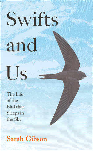 Vignette du livre Swifts and Us: The Life of the Bird that Sleeps in the Sky