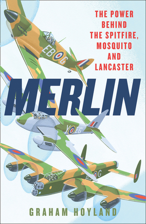 Vignette du livre Merlin: The Power Behind the Spitfire, Mosquito and Lancaster: The Story of the Engine That Won the Battle of Britain and WWII