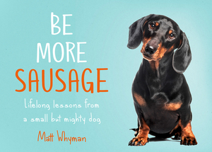 Vignette du livre Be More Sausage: Lifelong lessons from a small but mighty dog