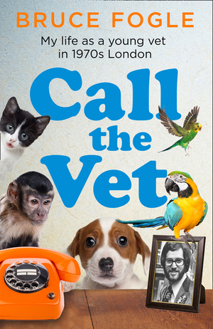 Vignette du livre Call the Vet: My Life as a Young Vet in 1970s London