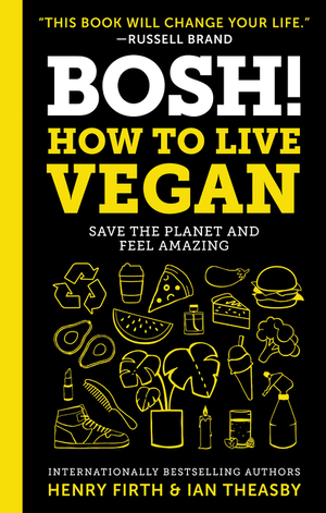 Vignette du livre BOSH!: How to Live Vegan