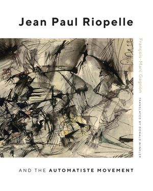 Vignette du livre Jean Paul Riopelle and the Automatiste Movement