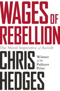 Wages of Rebellion - Chris Hedges