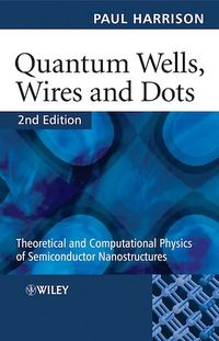 Vignette du livre Quantum Wells, Wires and Dots: Theoretical and Computational Physics of Semiconductor Nanostructures