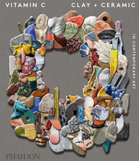 Vignette du livre Vitamin C: Clay and Ceramic in Contemporary Art