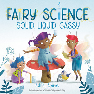 Vignette du livre Solid, Liquid, Gassy (A Fairy Science Story)