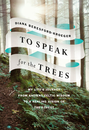 To Speak for the Trees - Diana Beresford-Kroeger