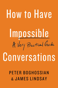 Vignette du livre How to Have Impossible Conversations - Peter Boghossian, James Lindsay