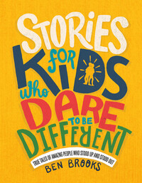 Stories for Kids Who Dare to Be Different - Ben Brooks