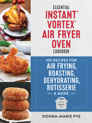 Vignette du livre Essential Instant Vortex Air Fryer Oven Cookbook
