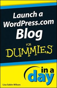 Vignette du livre Launch a WordPress.com Blog In A Day For Dummies