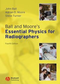 Vignette du livre Ball and Moore's Essential Physics for Radiographers