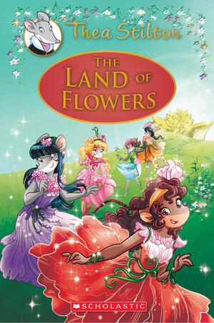 Vignette du livre The Land of Flowers (Thea Stilton: Special Edition #6)